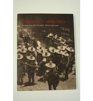 Mirada y memoria. Archivo fotográfico Casasola México: 1900-1940 *