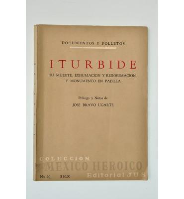 Iturbide. Su muerte, exhumación y reinhumación, y monumento en Padilla  **