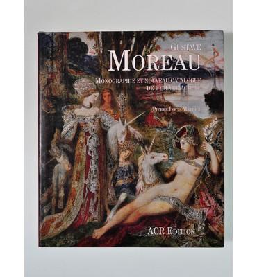 Gustave Moreau. Monographie et Nouveau catalogue de l'œuvre achevé