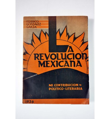 La Revolución Mexicana. Mi contribución político-literaria.*
