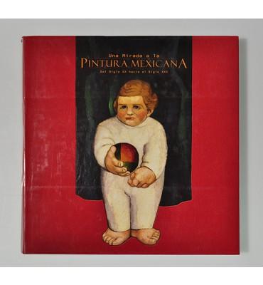 Una mirada a la pintura mexicana del siglo XX hacia el siglo XXI. Antología crítica.