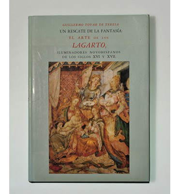 Un rescate de la fantasía: el arte de los Lagarto, iluminadores novohispanos de los siglos XVI y XVII*