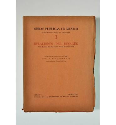 Obras Públicas en México. Documentos para su historias 3. Relaciones del desagüe del Valle de México, años de 1555-1823