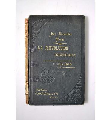 La Revolución Mexicana. De Porfirio Díaz a Victoriano Huerta 1910-1913. *