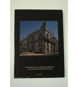 Historia de la Ciudad de Mexico en los fines de siglo (XV-XX)