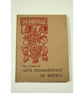 Flor y canto del arte prehispánico de México *