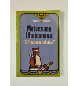 "Moteczuma Ilhuicamina ""El flechador del cielo"""