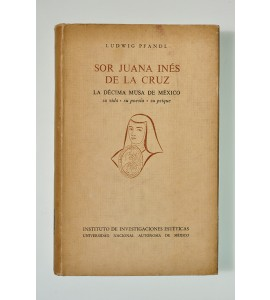 Sor Juana Inés de la Cruz. La Décima Musa de México