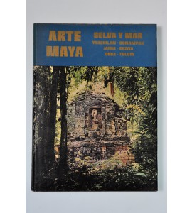 Arte Mayaa. Selva y mar. Yaxchilan, Bonampak, Jaina, Edzna, Coba y Tulum