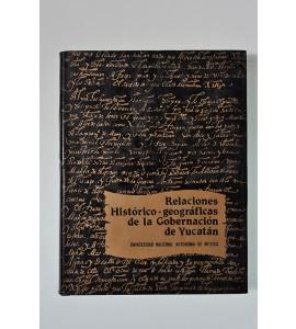 Relaciones histórico-geográficas de la gobernación de Yucatán (Mérida, Valladolid y Tabasco)