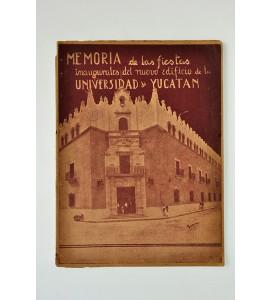 Memoria de las fiestas inaugurales del nuevo edificio de la Universidad de Yucatán