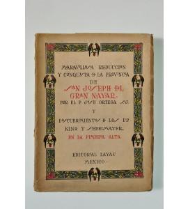 Maravillosa reducción y conquista de la provincia de San Joseph del Gran Nayar y Descubrimiento de los P.P. Kino y Sedelmayer