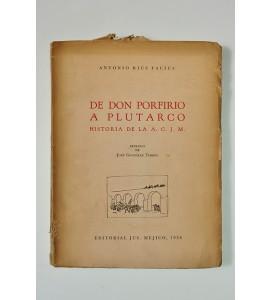 De Don Porfirio a Plutarco. Historia de la A. C. J. M.