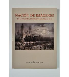Nación de imágenes. La litografía mexicana del siglo XIX