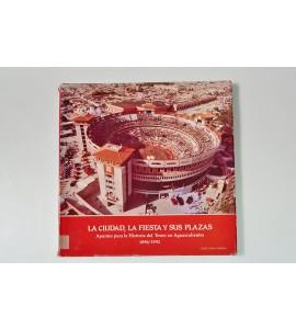 La ciudad, la fiesta y su plazas. Apuntes para la historia del toreo en Aguascalientes 1896/1992 *