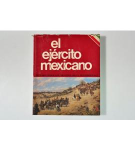 El Ejército Mexicano. Historia desde los orígenes hasta nuestros días. **