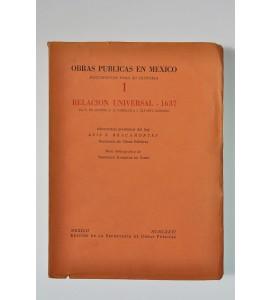 Obras Públicas en México. Documentos para su historia 1. Relación universal 1637