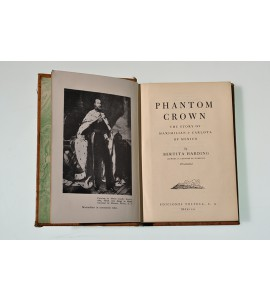 Phantom crown: The story of Maximilian & Carlota of Mexico *