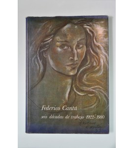 Federico Cantú. Seis décadas de trabajo 1922-1980 *