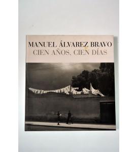Manuel Álvarez Bravo. Cien Años, cien días. *