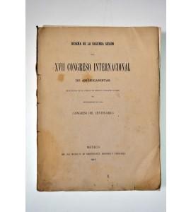 Reseña de la segunda sesión del XVII Congreso Internacional de Americanistas efectuada en la Ciudad de México durante el mes de septiembre de 1910. Congreso del Centenario.