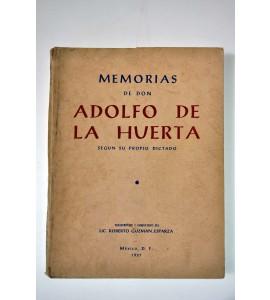 Memorias de Don Adolfo de la Huerta según su propio dictado