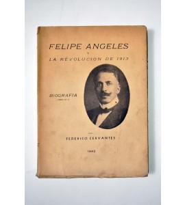 Felipe Ángeles. La Revolución de 1913. Biografía (1869-1919) *