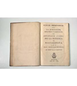 Reales ordenanzas para la dirección, régimen y gobierno del importante cuerpo de la minería de Nueva España y de su Real Tribunal General  de orden de su magestad.