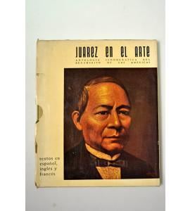 Juárez en el arte. Antología iconográfica del Benemérito de las Américas. * *