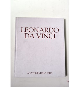 Leonardo Da Vinci. Anatomía de la vida. *