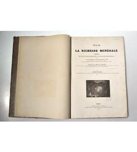 Atlas de la richesse minérale recueil de faits géognostiques et de faits industriels, offrant un cours complet de l´art des mines et usines...
