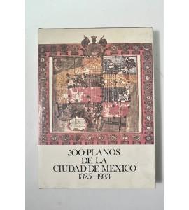 500 planos de la Ciudad de México 1325-1933 *
