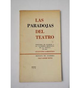 Las Paradojas del Teatro: discurso de Ingreso a la Academia Mexicana de la Lengua del señor Celestino Gorostiza Respuesta del Académico Salvador Novo