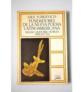 Fundadores de la Nueva Poesía Latinoamericana Vallejo, Huidobro, Borges, Neruda, Paz