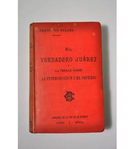 El verdadero Juárez y la verdad sobre La intervención y El imperio