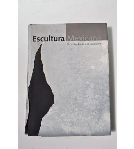 Escultura Mexicana. De la academia a la instalación. *