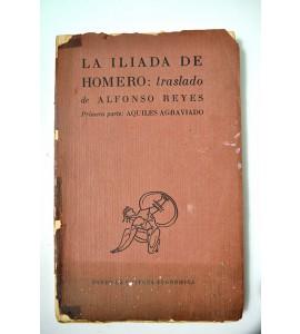 La iliada de Homero. Trasladado por Alfonso Reyes.