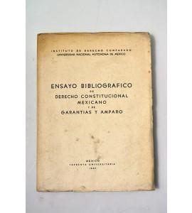 Ensayo bibliográfico de derecho constitucional mexicano y de garantías y amparo