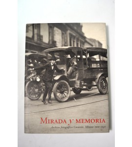 Mirada y memoria. Archivo fotográfico Casasola México 1900-1940. *