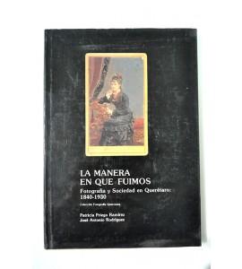 La manera en que fuimos fotografía y sociedad en Querétaro: 1840 - 1930