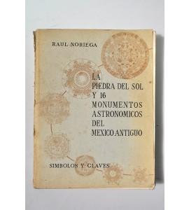 La piedra del Sol y 16 monumentos astronómicos del México antiguo. Símbolos y claves  *