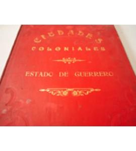Ciudades Coloniales y Capitales de la Rep. Mex. Estado de Guerrero