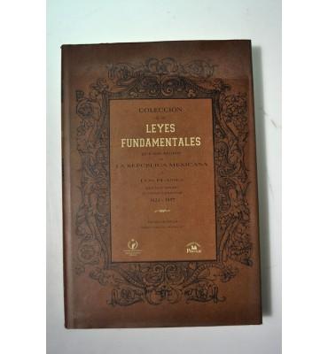 Colección de las Leyes Fumdamentales que han regido en la República Mexicana y de los planes que han tenido el mismo carácter 1821 - 1857 *