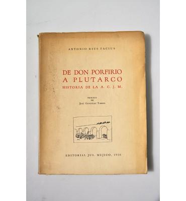 De Don Porfirio a Plutarco Historia de la A. C. J. M. *