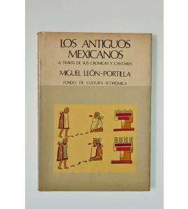 Los antiguos mexicanos a través de sus crónicas y cantares