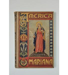 América Mariana o sea historia compendiada de las imágenes de la Santísima Virgen más veneradas en el nuevo mundo.