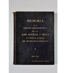 Memoria de la gestión administrativa del C. Lic. José Aguilar y Maya en su sexto año de gobierno del Estado de Guanajuato
