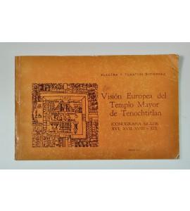Visión Europea del Templo Mayor de Tenochtitlan