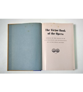 The Victor book of the opera. Stories of the operas with illustrations and descriptions of victor opera records.