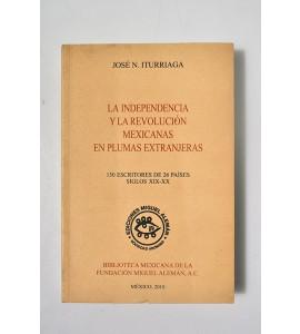 La Independencia y la Revolución Mexicanas en Plumas Extranjeras, 150 Escritores de 26 países. Siglos XIX - XX